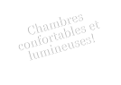 Chambres confortables et lumineuses!